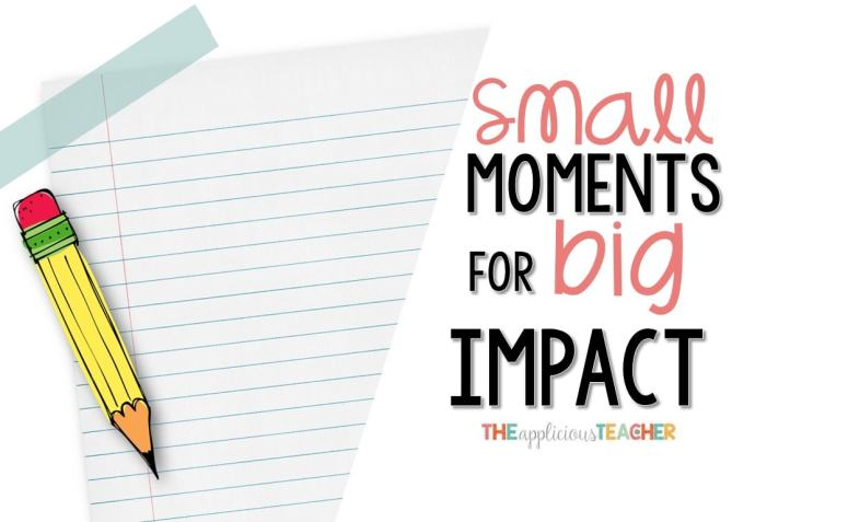 small moments writing- teaching your students how to focus small for powerful narratives