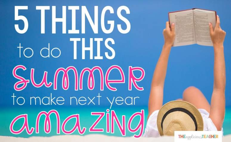 5 things to do this summer to make next year amazing!