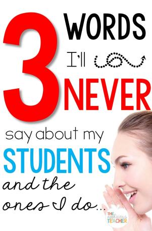 3 Words I'll Never Say about my students and the ones I do