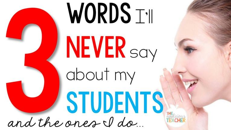 Three little words I'll never say about my students (and the ones I do...)