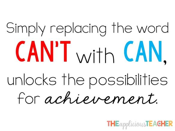 replacing the word can't with can unlocks the possibilities for achievement