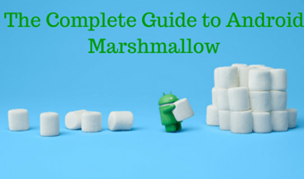 The Complete Guide to Android Marshmallow