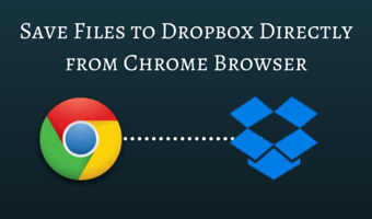 How to Save Files to Dropbox Directly from Chrome Browser