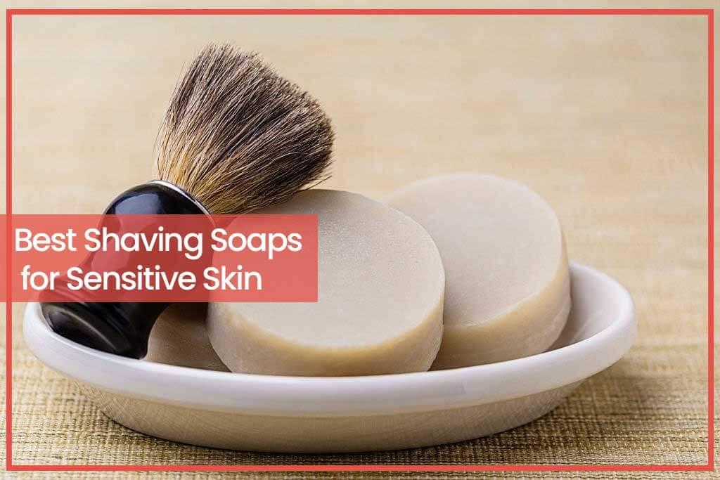 Best Shaving Soaps for Sensitive Skin