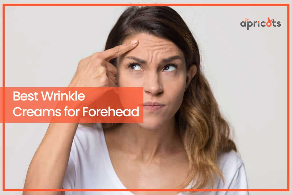 Best Wrinkle Creams for Forehead