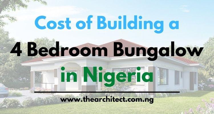 Cost of building a 4 bedroom bungalow in Nigeria