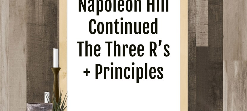 Napoleon Hill – Concentration Continued + The 3 R's