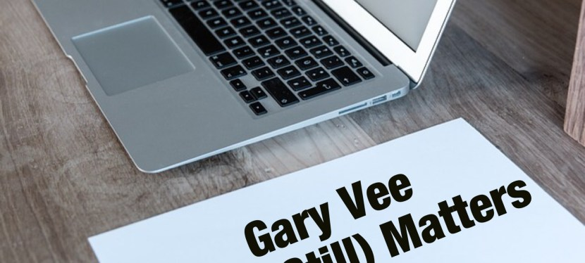 Gary Vee: What (Still) Matters