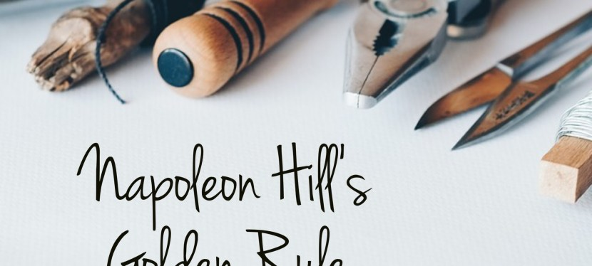 Napoleon Hill's Golden Rule: Part IV