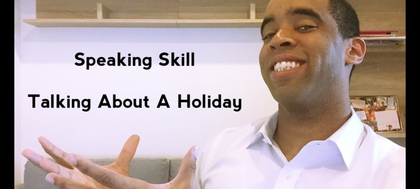 Arsenio's ESL Café: Talking About A Holiday (YouTube + IELTS Speaking Part 1)
