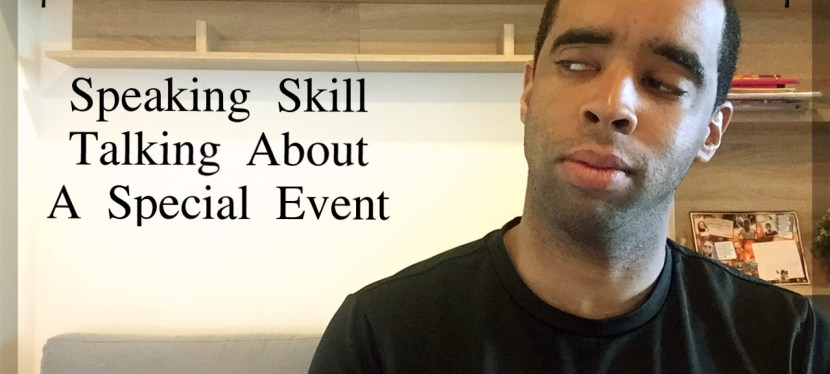 Arsenio's ESL Cafe: Speaking Skill – Talking About a Past Event (ESL & IELTS Learners)