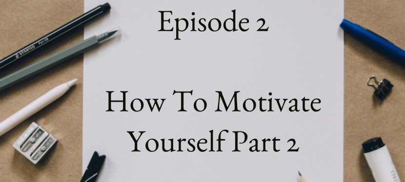 Positive Mental Attitude: Season 2 – Episode 2 – How to Motivate Yourself (2/2)