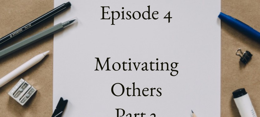 Positive Mental Attitude: Season 2 – Episode 4: How To Motivate Others (2/2)