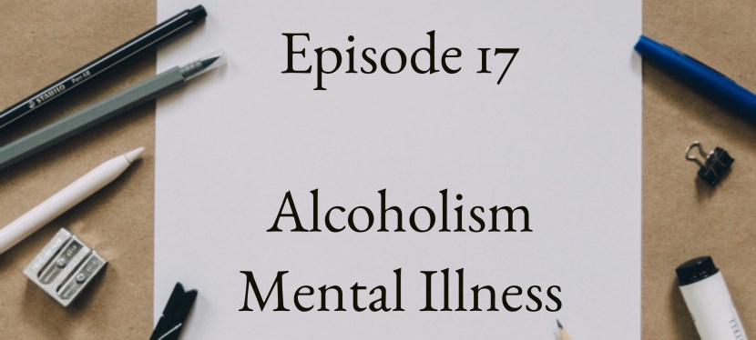 Positive Mental Attitude: Season 2 – Episode 17 – Alcoholism & Mental Illness