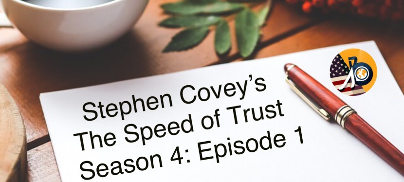 The Speed of Trust: Season 4 – Episode 1 -Low/High Trust Relationships