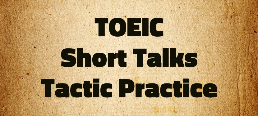 Arsenio's ESL Podcast Special: TOEIC – Part IV – Short Talks – Tactic Practice