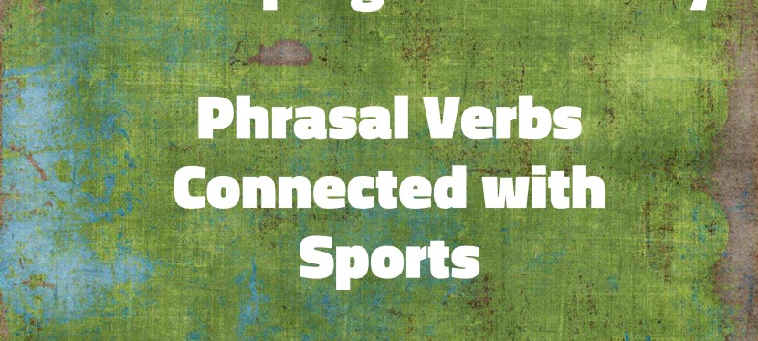 Arsenio's ESL Podcast: Season 3 – Episode 50 – Developing Vocabulary – Phrasal Verbs Connected with Sports