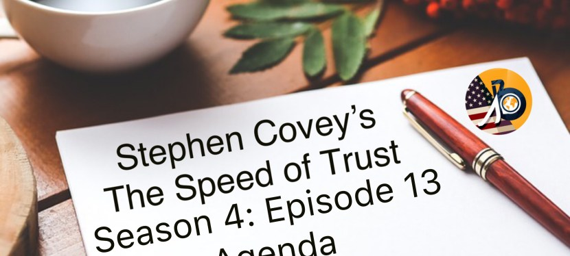 Stephen Covey's Speed of Trust: Season 4 – Episode 13 – Agenda & Behavior