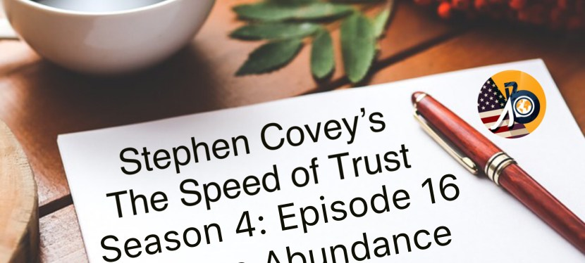 Stephen Covey's Speed of Trust: Season 4 – Episode 16 – Choose Abundance