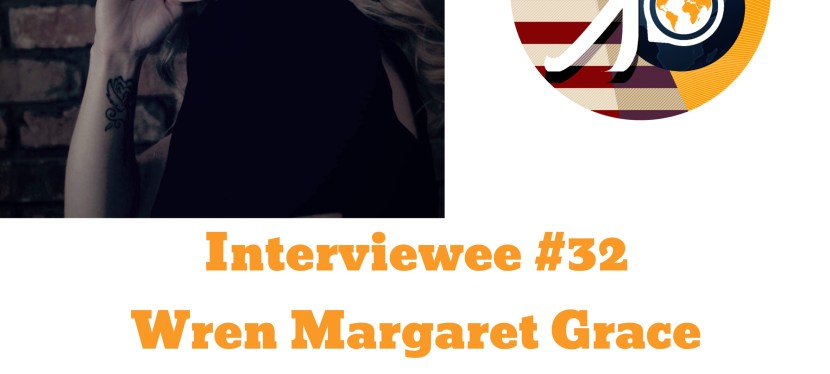 Interviewee #32 – Wren Margaret Grace on Holistic Living, Vulnerability, & Mental Health