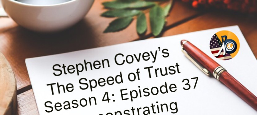 Speed of Trust: Season 4 – Episode 37 – Demonstrating Trust Part III – Tips
