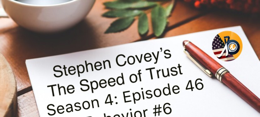 Speed of Trust: Season 4 – Episode 46 – Behavior #6 – Deliver RESULTS!