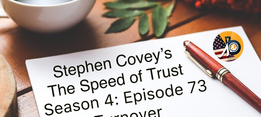 Stephen Covey: The 7 Low-Trust Organizational Taxes – Turnover/Churn