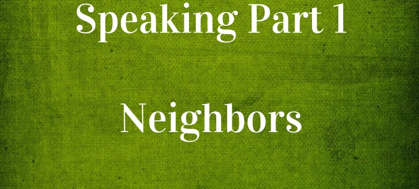 Arsenio's ESL Podcast: Special – IELTS Speaking – Part I – Neighbors