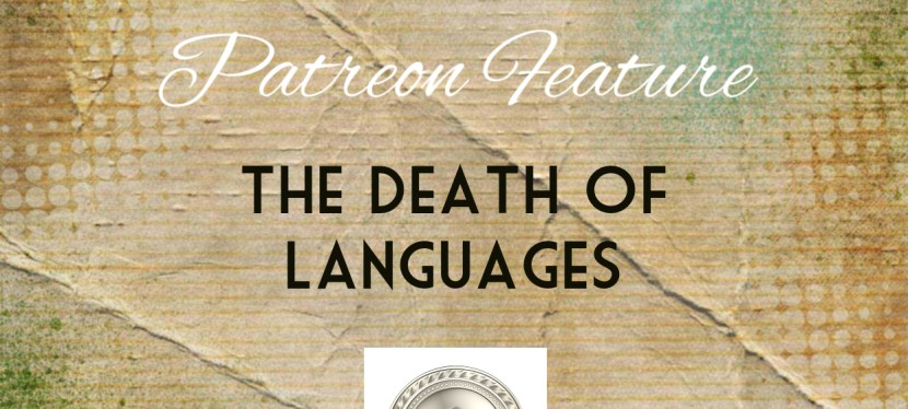 The Death of Languages (Patreon Special)