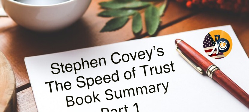 Stephen Covey's Speed of Trust – Full Book Summary Part I – The Foundation