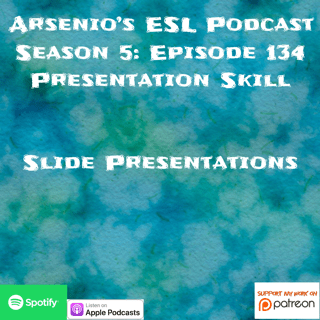ARSENIO'S ESL PODCAST | SEASON 5 EPISODE 134 | Presentation Skill | Slide Presentations