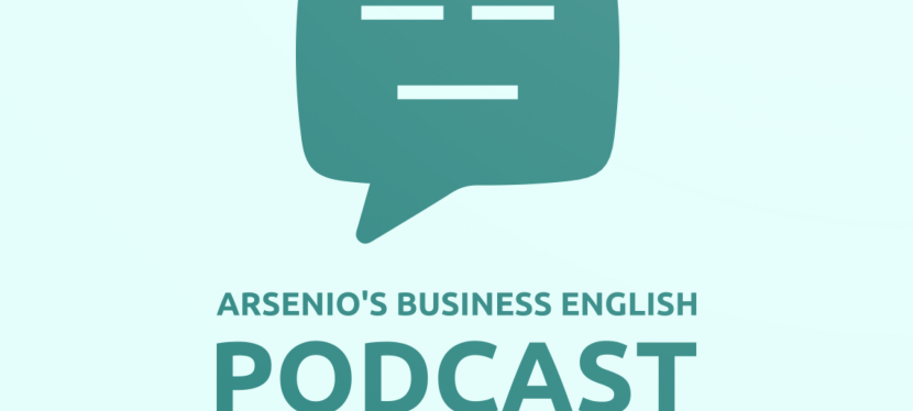 Arsenio's Business English Podcast | Season 6 | Sales | Closing & Resolving Objections