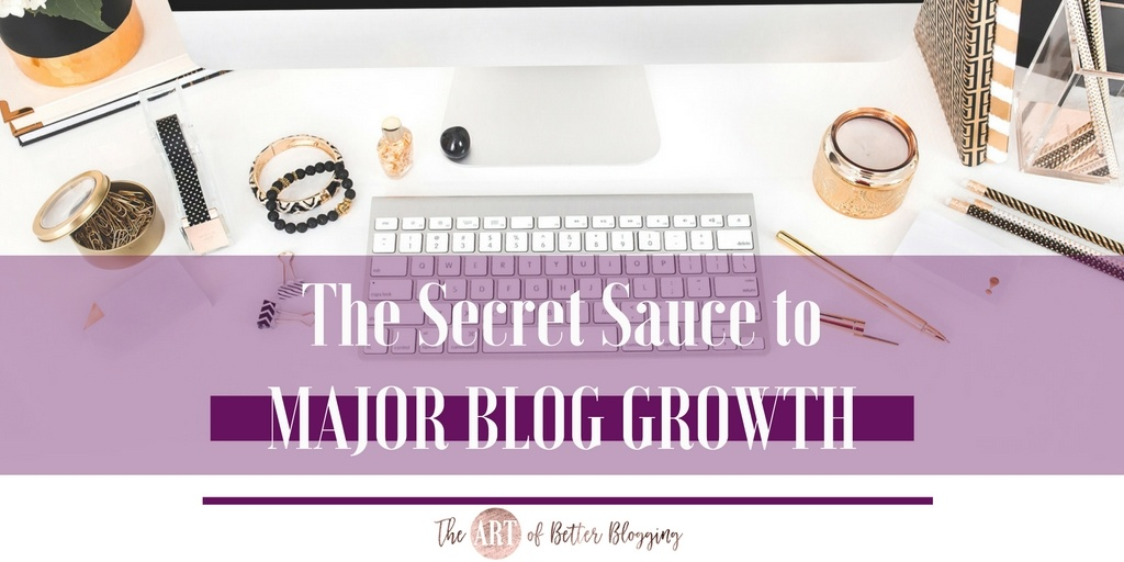 The Secret Sauce to Major Blog Growth