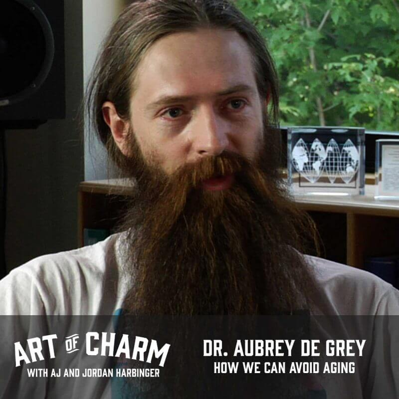 Dr. Aubrey de Grey, founder of the non-profit SENS organization, joins The Art of Charm to share how and his team are working to help all of us avoid aging.