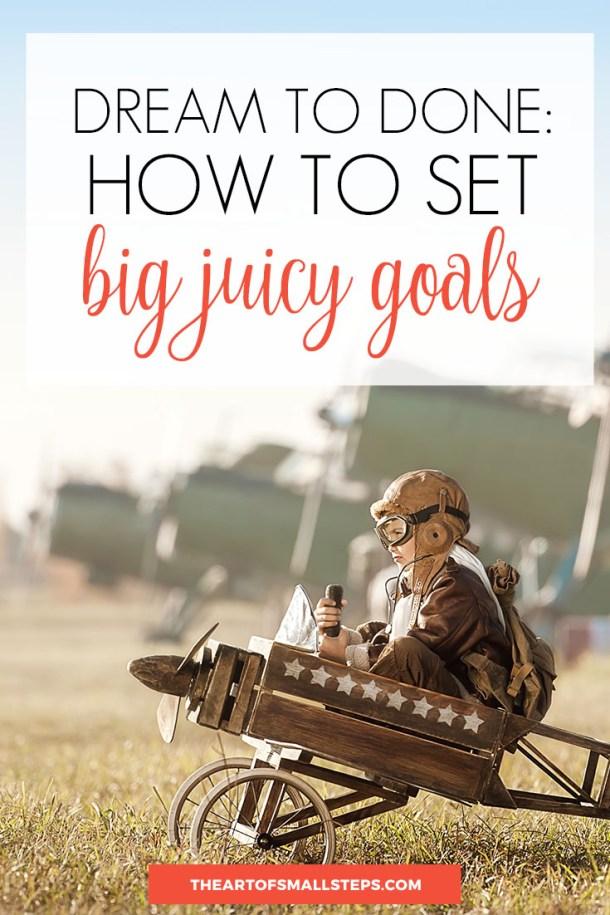 Dream Big: How to Set Big, Juicy Goals