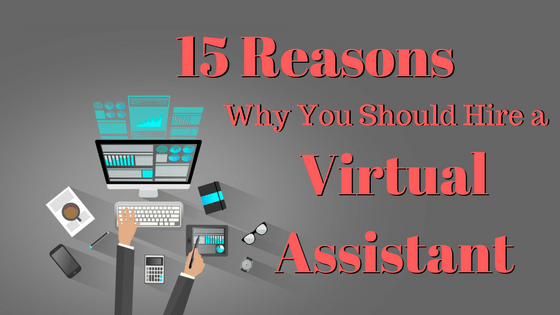 15 Reasons Why You Should Hire a Virtual Assistant