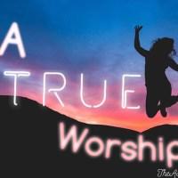Devotional- Be A True Worshipper!