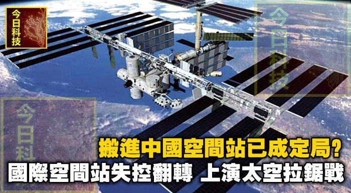 搬進中國空間站已成定局?國際空間站失控翻轉,上演太空拉鋸戰