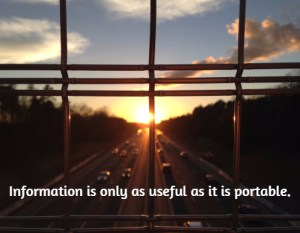 Information is only as useful as it is portable.