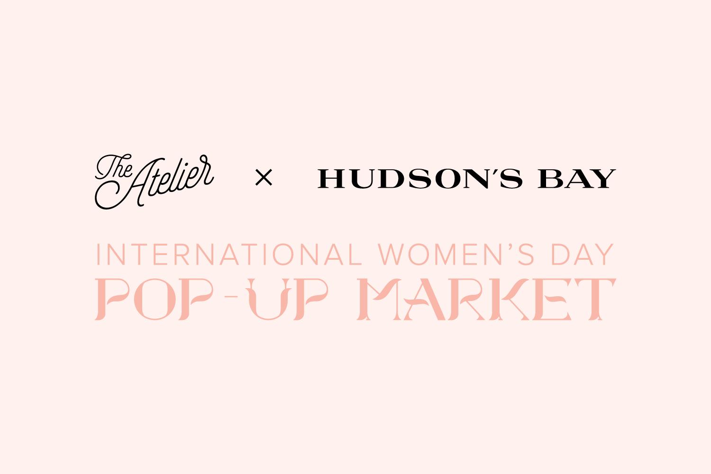 The Atelier + HBC – International Women's Day Pop-Up Market