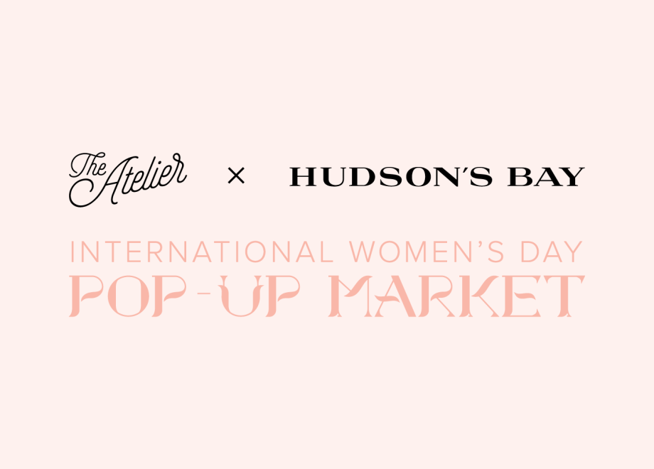 The Atelier + HBC – International Women's Day Pop-Up Market
