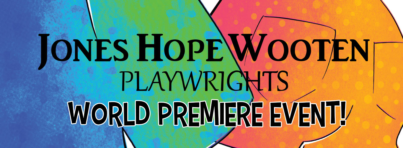 Jones Hope Wooten Playwrights World Premiere Event!
