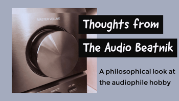 Permalink to: Thoughts from The Audio Beatnik: What I Look for and Value in a System