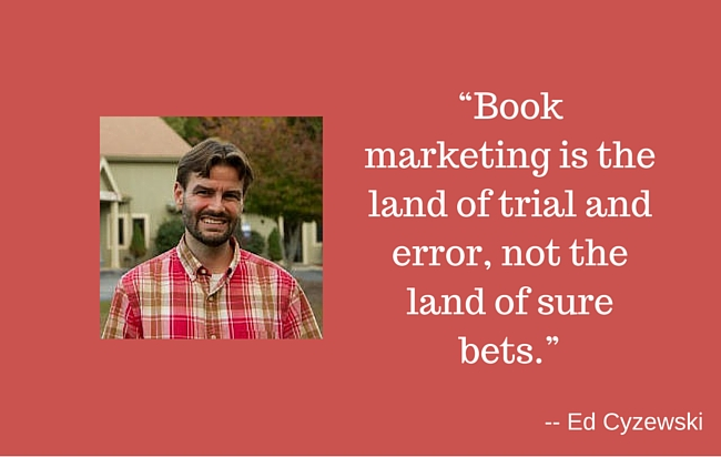 """Book marketing is the land of trial and error, not the land of sure bets."""