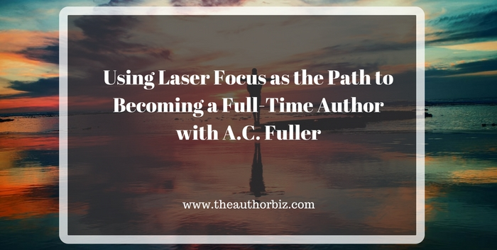 TAB130: Laser Focus as the Path to Becoming a Full Time Author with A.C. Fuller