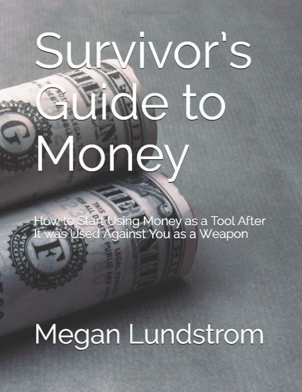 Survivor's Guide to Money: How to Start Using Money as a Tool After It was Used Against You as a Weapon