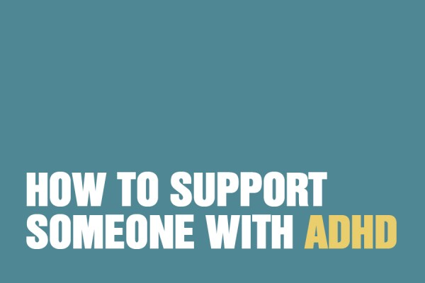 How To Support Someone With ADHD