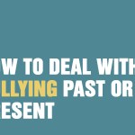 How to deal with bullying past or present