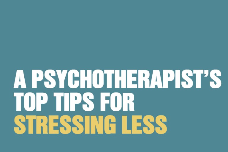A Psychotherapist's Top Tips For Stressing Less