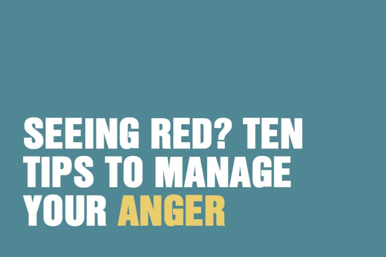 Seeing Red? Ten Tips To Manage Your Anger